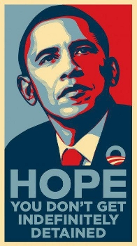 Obama:  Hope ... You don't get indefinitely detained